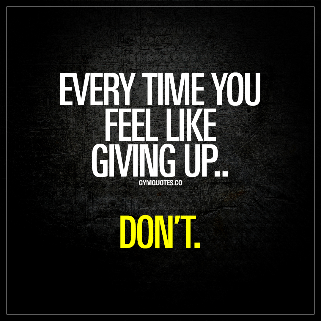 Motivational Inspirational Quotes: Every Time You Feel Like Giving Up..Don't