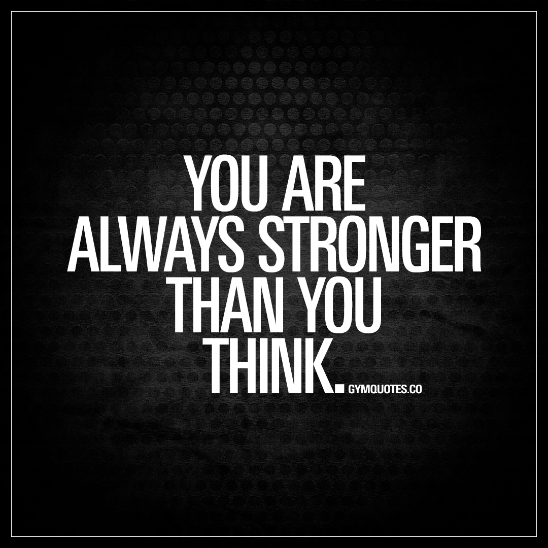 You Think Quotes: You Are Always Stronger Than You Think