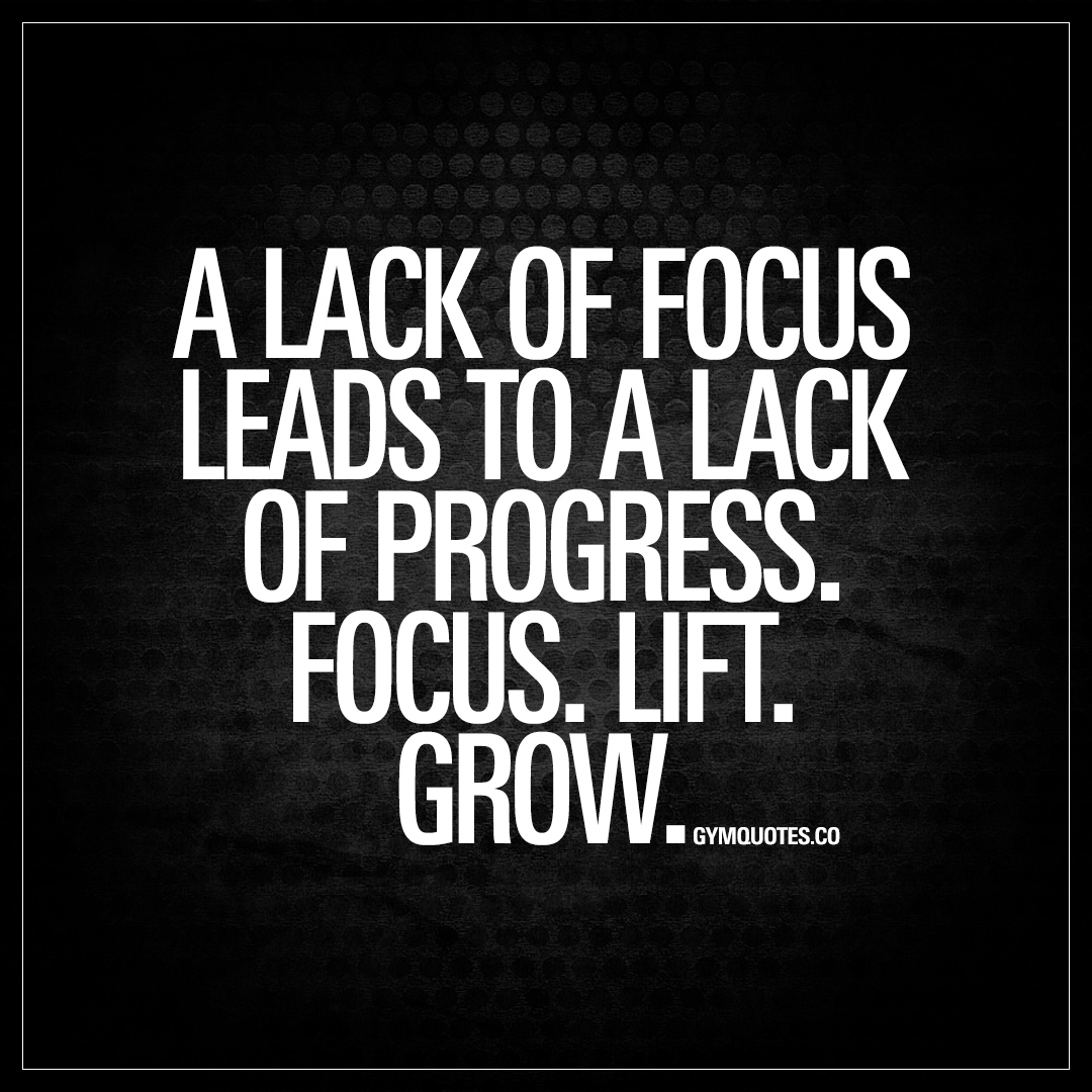 Progress Quotes A Lack Of Focus Leads To A Lack Of Progressfocusliftgrow.