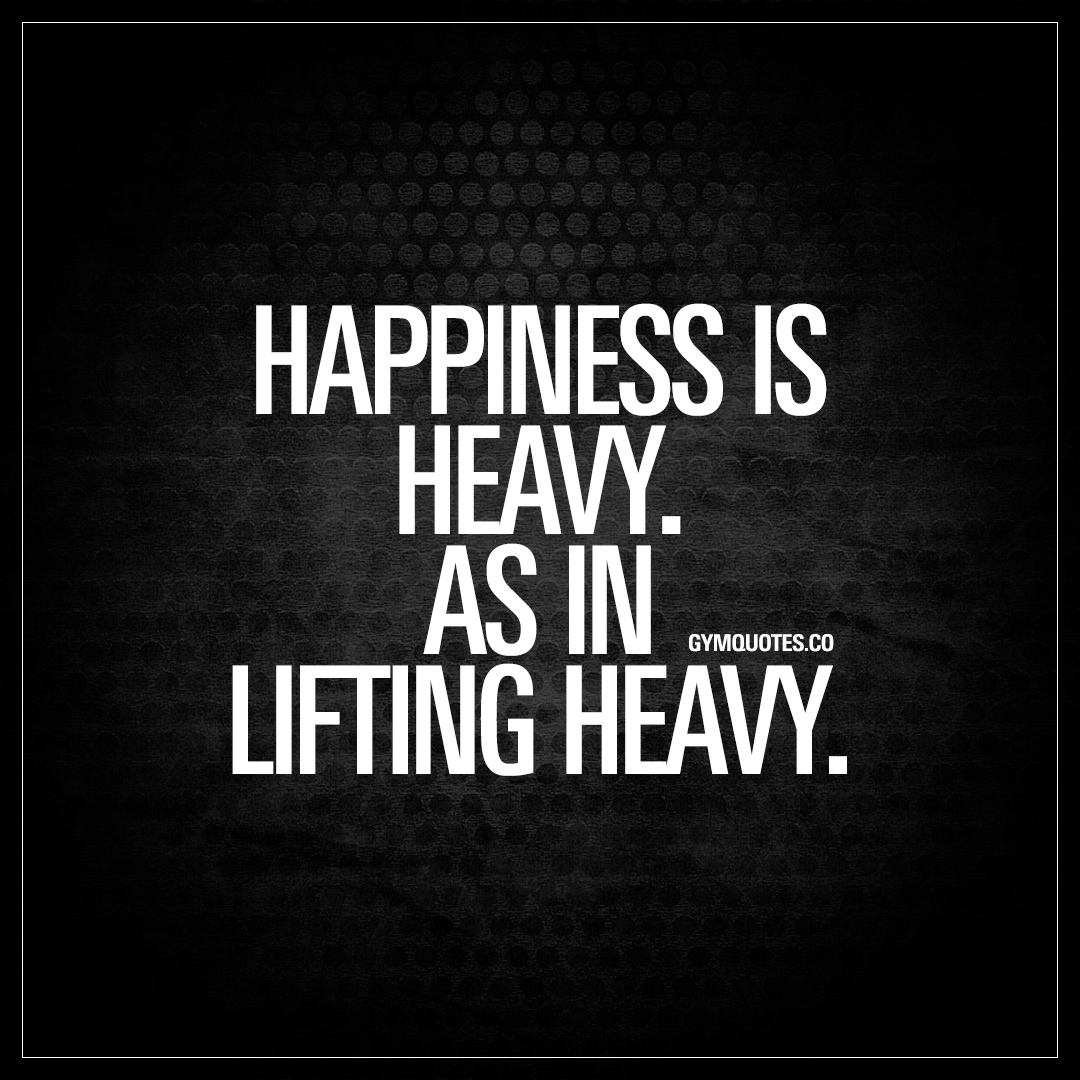 Lifting Quotes Happiness Is Heavyas In Lifting Heavy  Enjoy The Best Lifting