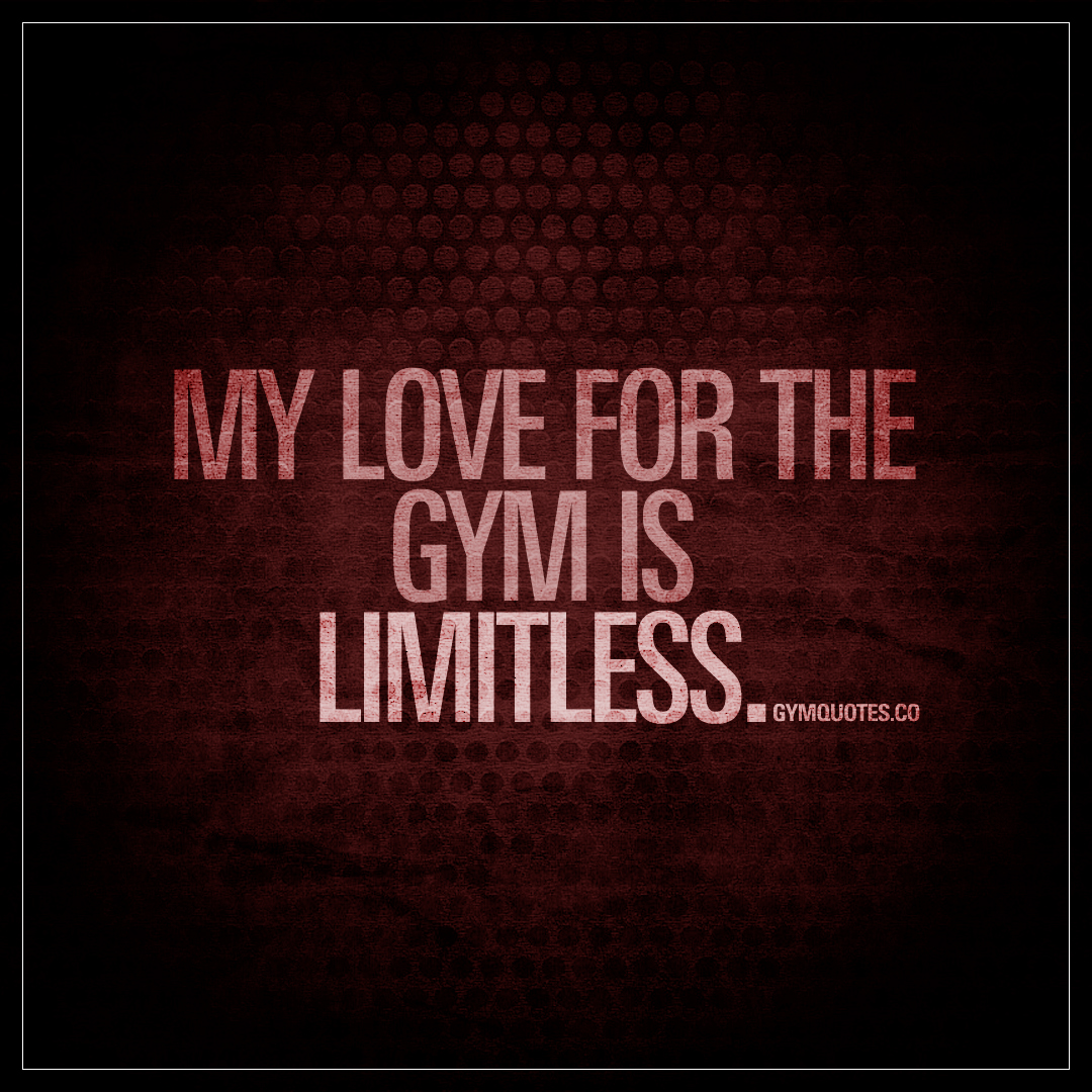 A Quote About Love My Love For The Gym Is Limitless  Enjoy The Best Gym Quotes Right
