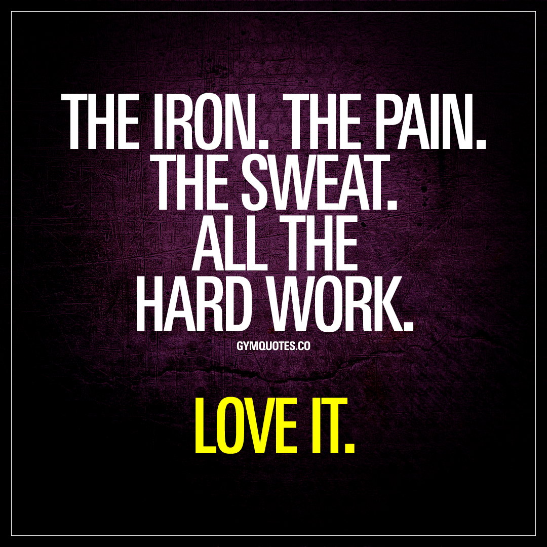 Quote Love The Ironthe Painthe Sweatall The Hard Worklove It  Gym Quote