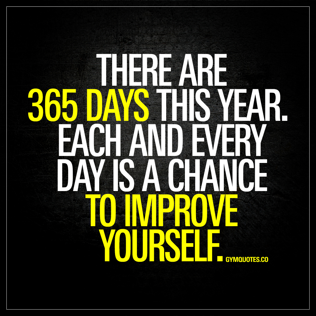 Quotes 365 Days Each And Every Day Is A Chance To Improve Yourself  Gym Quotes