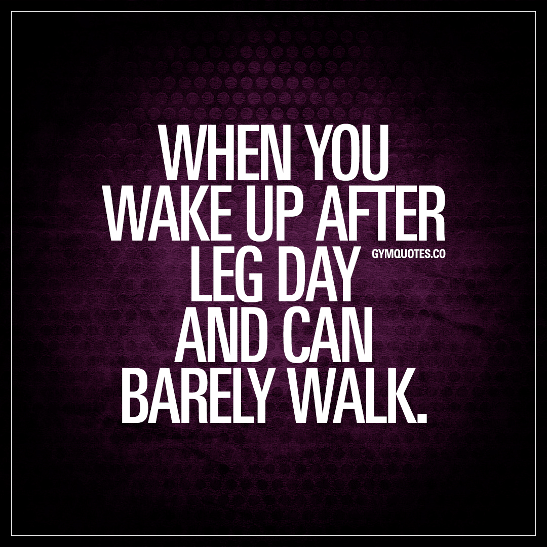 When you wake up after leg day and can barely walk | Funny ...