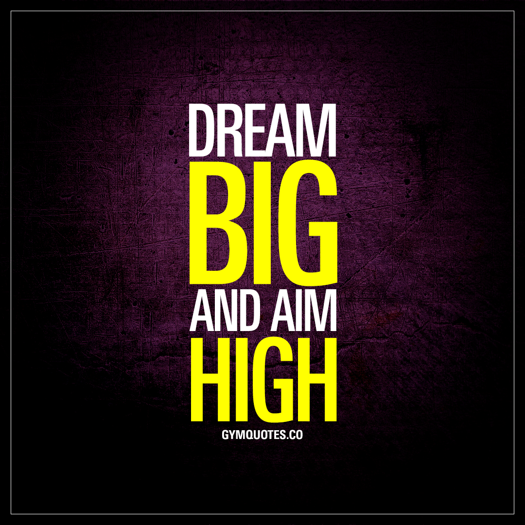 High  Quotes | Dream Big And Aim High The Best Motivating And Inspiring