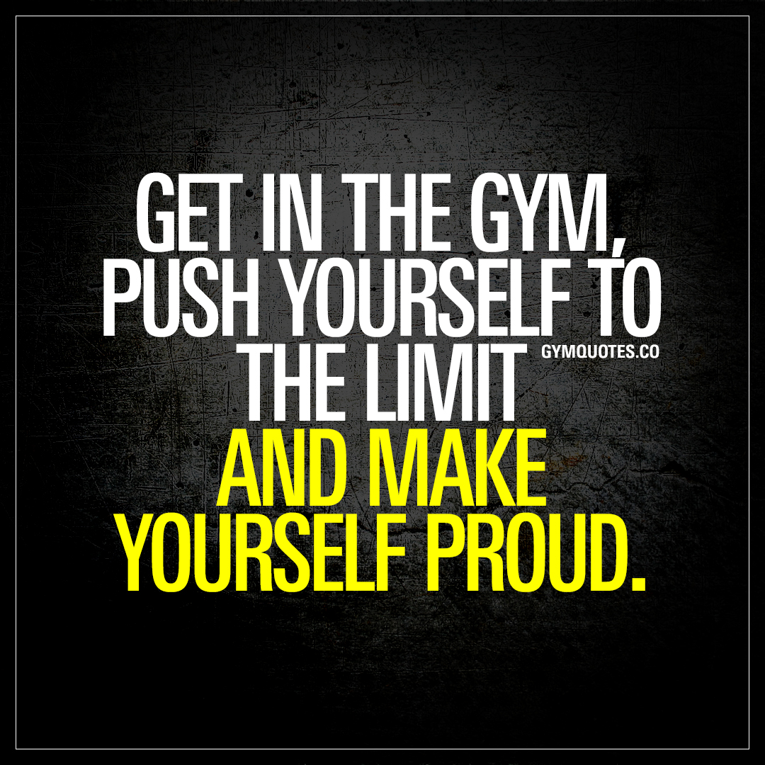 Get in the gym push yourself to the limit and make yourself proud solutioingenieria