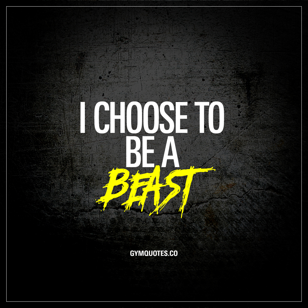 I choose to be a beast | The best beast and beast mode quotes!