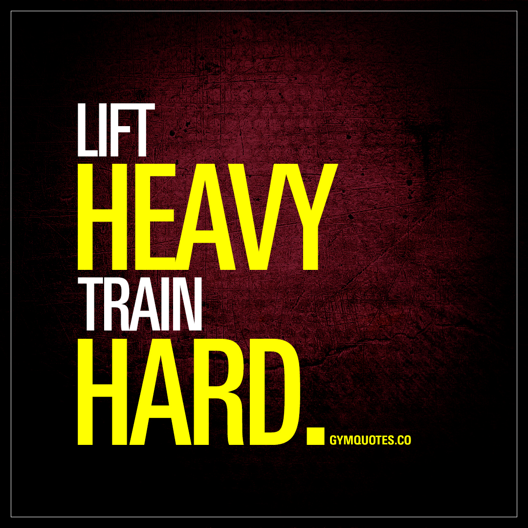 Lifting Quotes Lift Heavytrain Hard  The Best Lifting Heavy Quotes For Gym