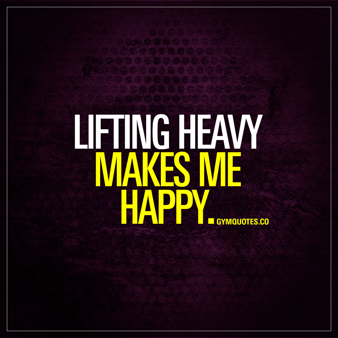 Lifting Quotes Magnificent Lifting Heavy Makes Me Happy  Happy Gym And Lifting Quotes