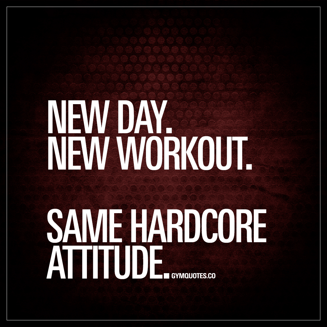 New Day Quotes New Daynew Workoutsame Hardcore Attitude  Workout Motivation