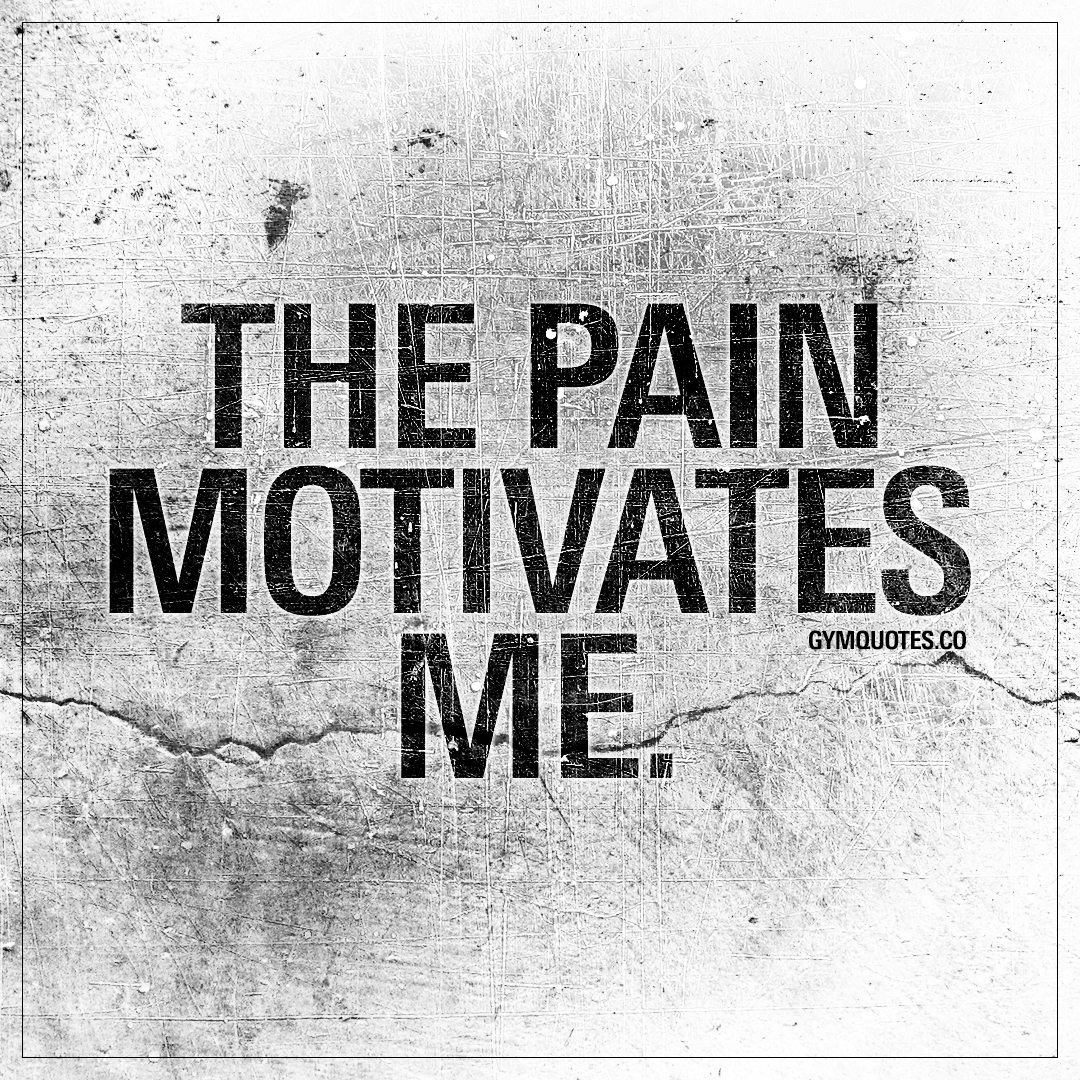 Worlds Best Quotes The Pain Motivates Me  The Worlds Best Motivational Gym Quotes