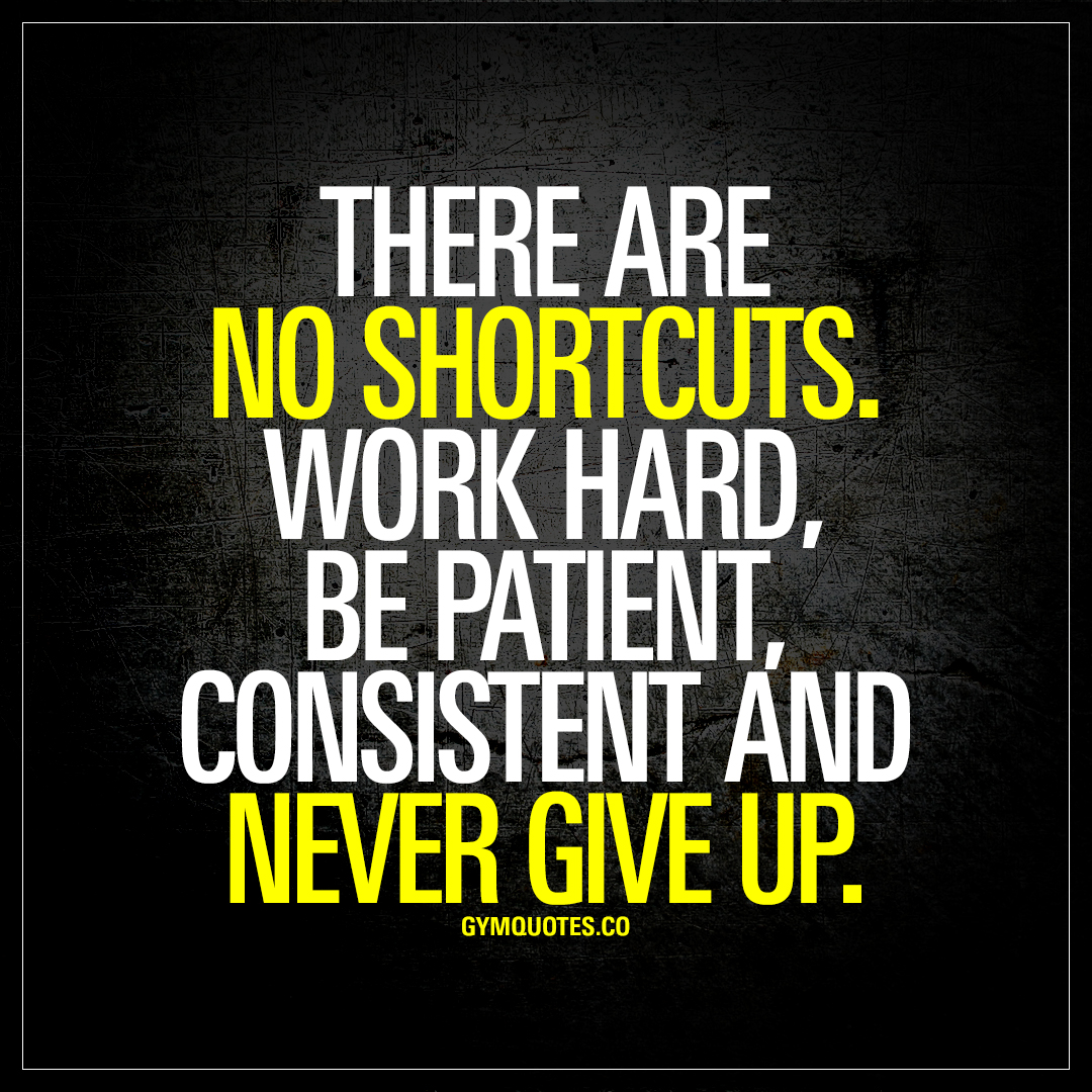 Quotes Of Never Giving Up There Are No Shortcutswork Hard Be Patient And Never Give Up.