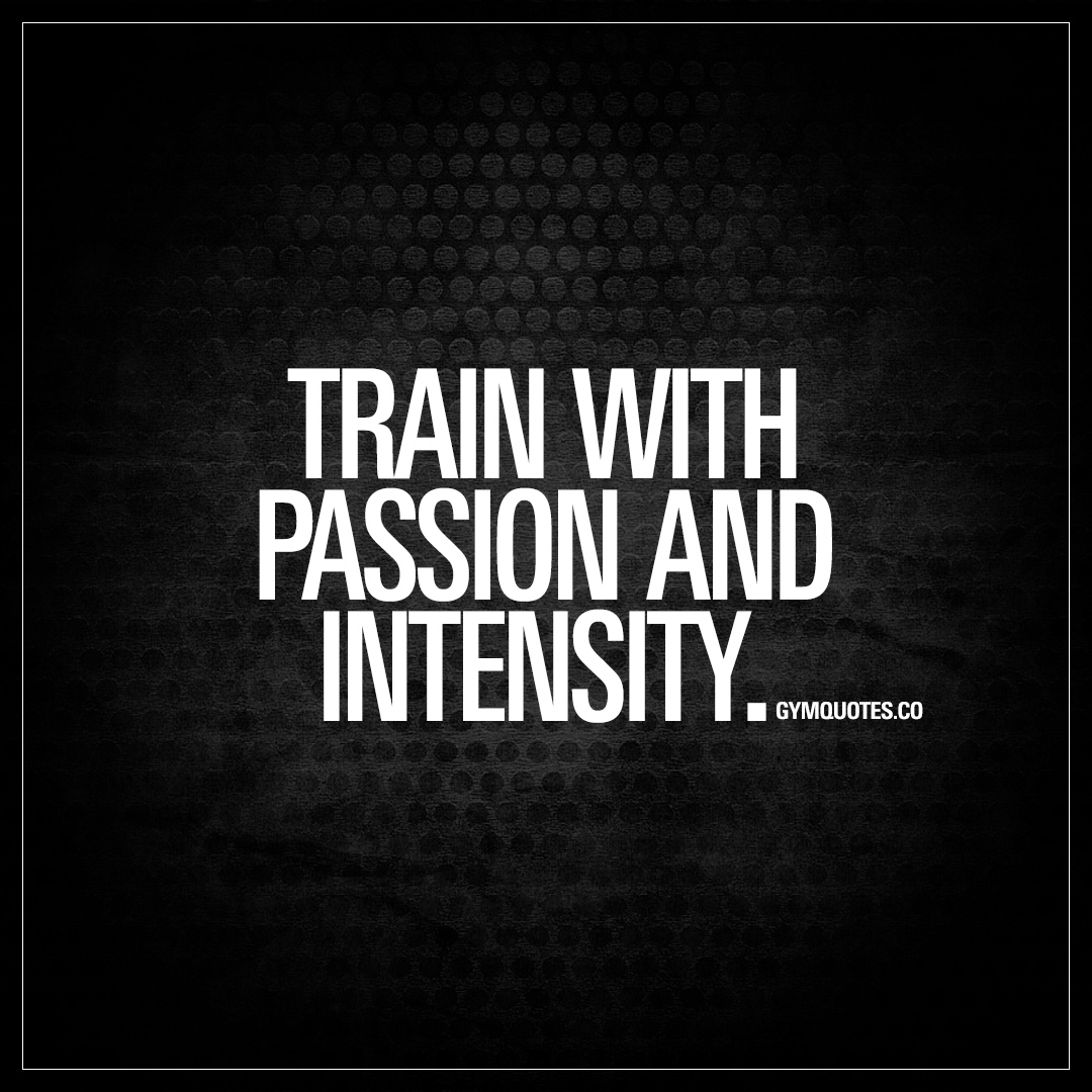 Train With Passion And Intensity Best Workout Quotes For Guys And