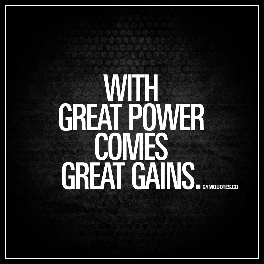 Quotes On Power With Great Power Comes Great Gains  Best Quotes About Gym Gains