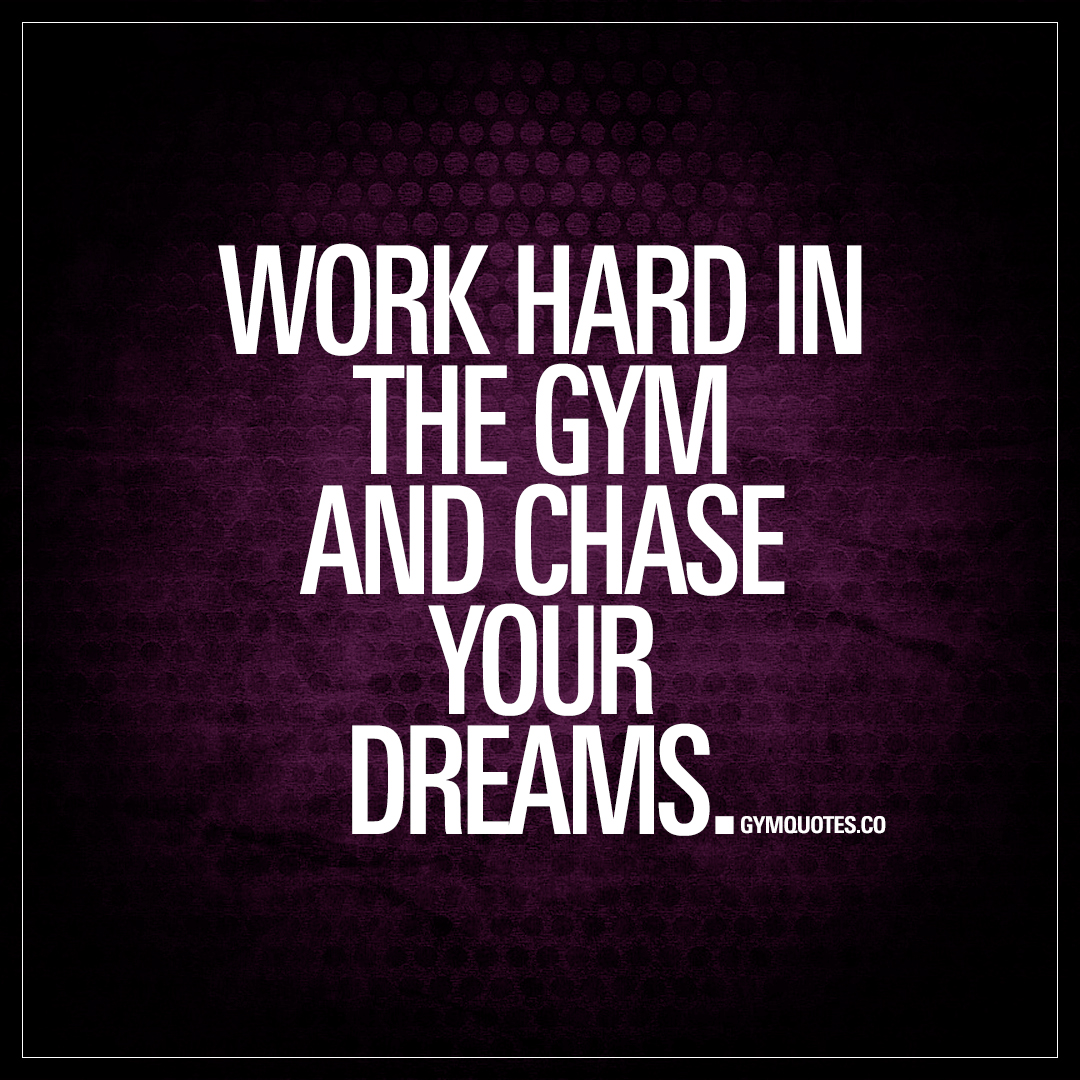 Quotes About Hard Work And Dreams: Work Hard In The Gym And Chase Your Dreams