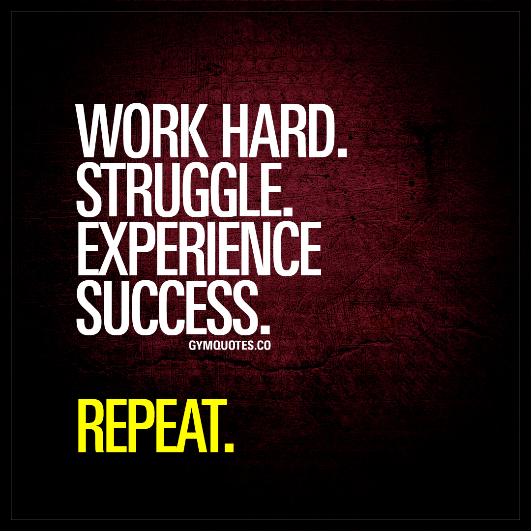 Work Inspirational Quotes Work Hardstruggleexperience Successrepeat  Gym Success Quote