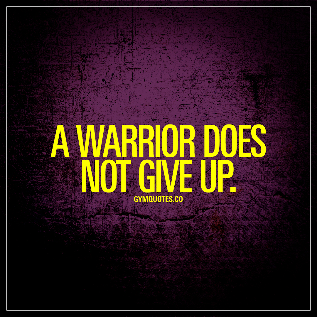 a warrior does not give up best workout and fitness quotes