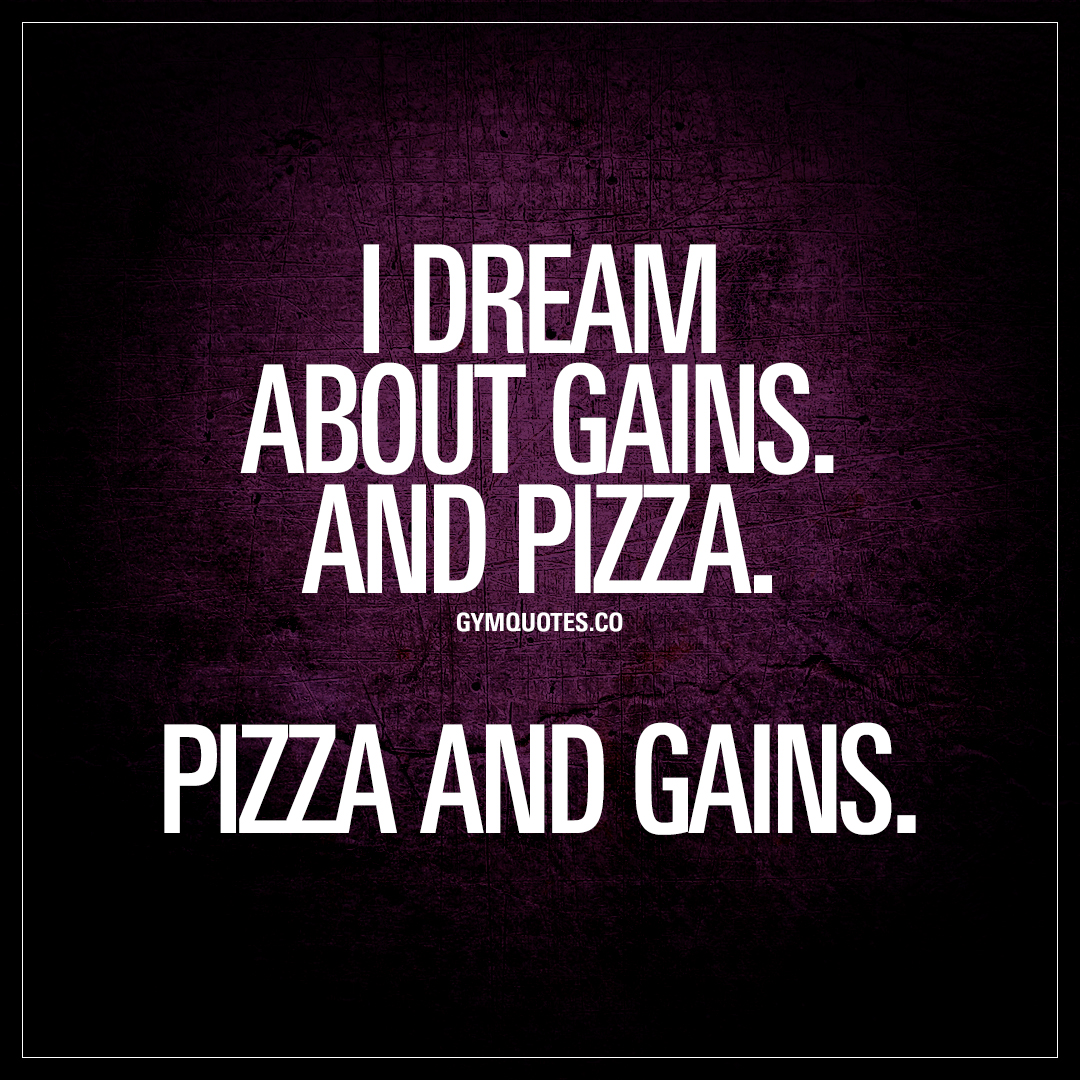 I dream about gains. And pizza. Pizza and gains | Funny gym ...