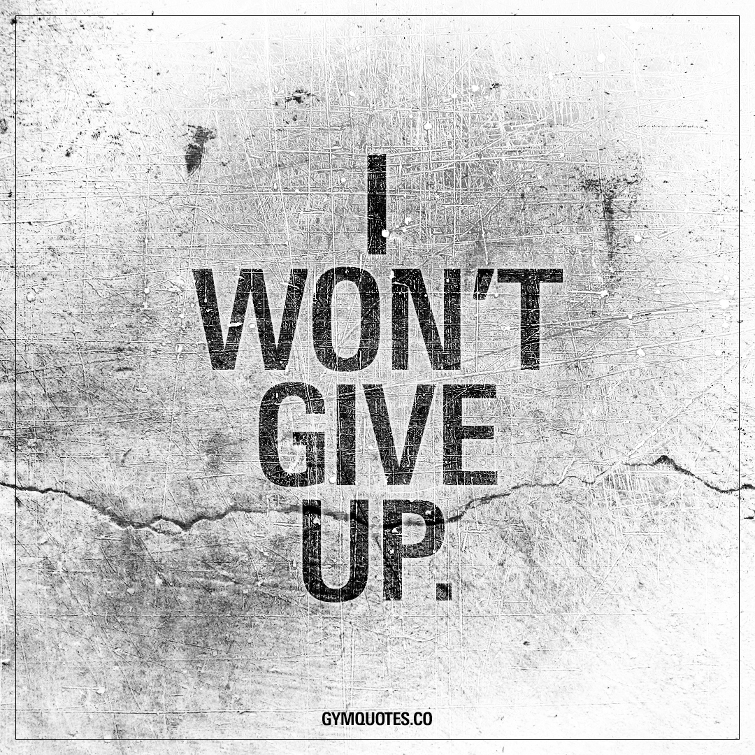 I Won T Give Up Great Fitness And Gym Motivation Quotes