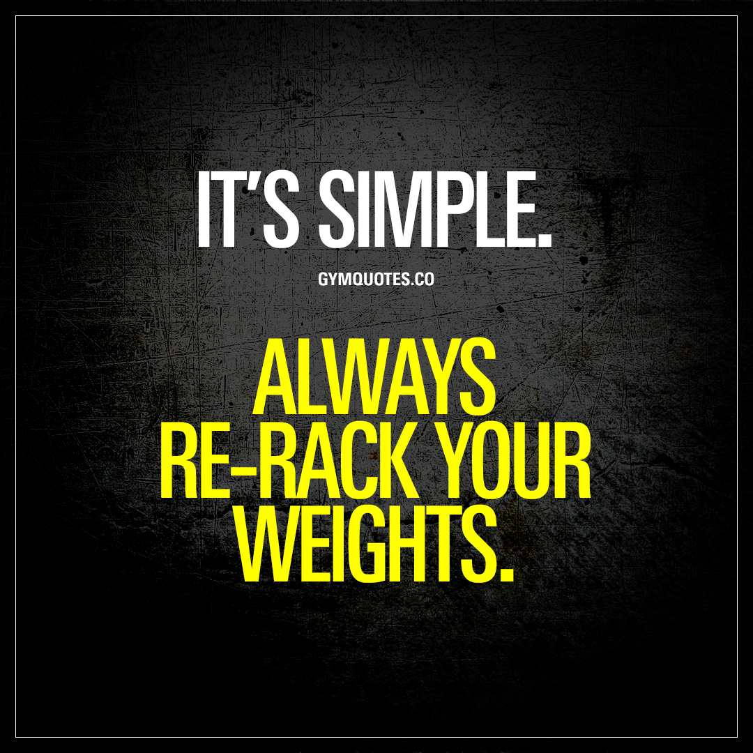 Simple Quotes It's Simplealways Rerack Your Weights  The Worlds Best Gym Quotes