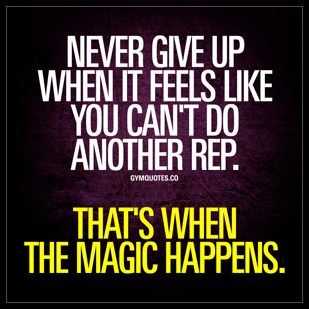 Quotes Of Never Giving Up Never Give Up When It Feels Like You Can't Do Another Rep  Gym Quotes