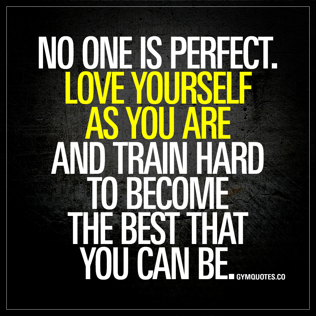 No one is perfect. Love yourself as you are | Train hard