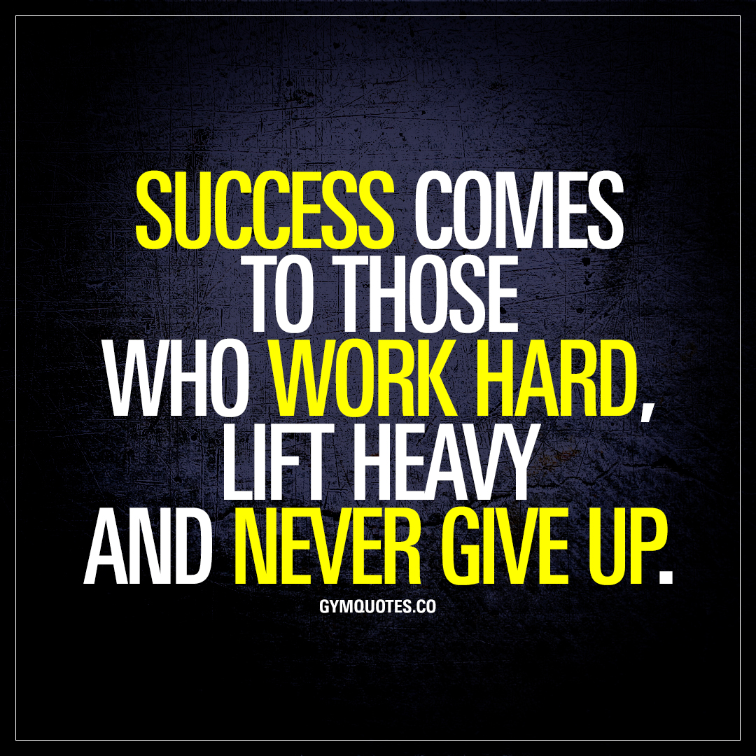 Quotes Never Give Up Success Comes To Those Who Work Hard Lift Heavy And Never Give Up.