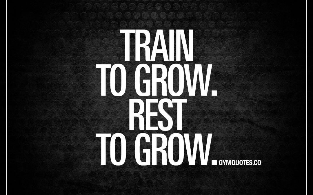 Train to grow. Rest to grow.