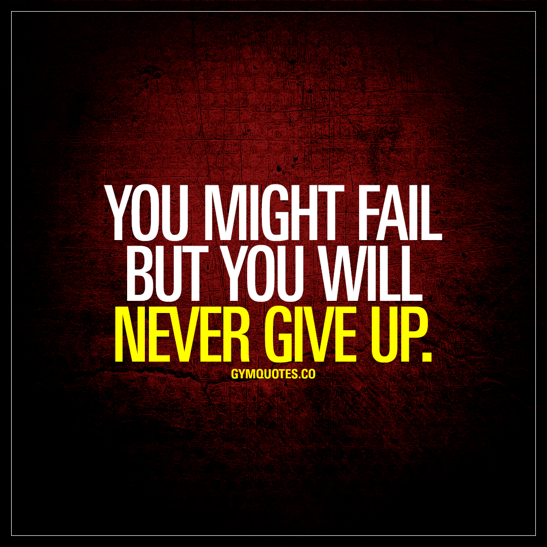 Quotes Never Give Up You Might Fail But You Will Never Give Up  Workout Motivation Quotes