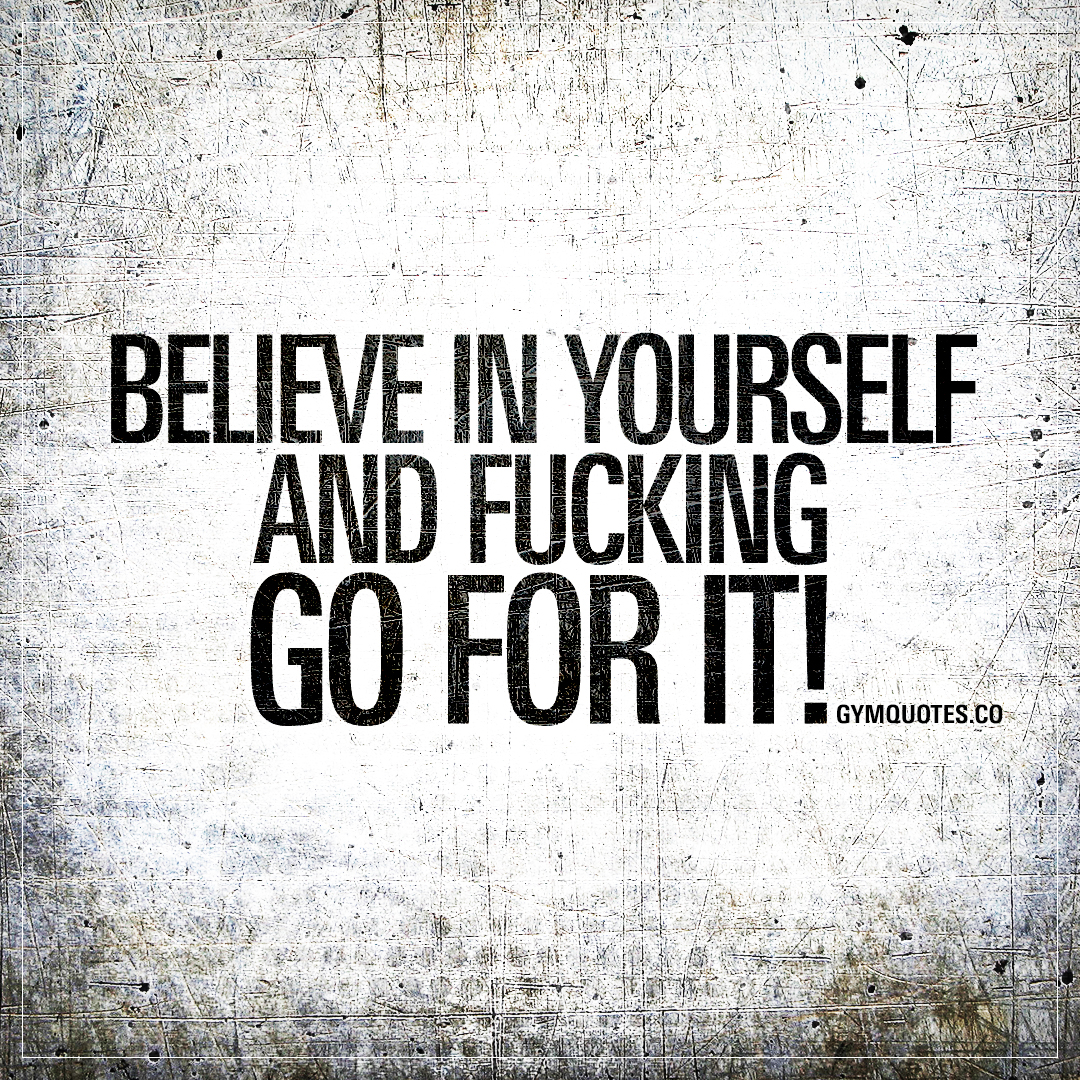 Believing In Yourself Quotes Believe In Yourself And Fucking Go For It  The Worlds Best Gym