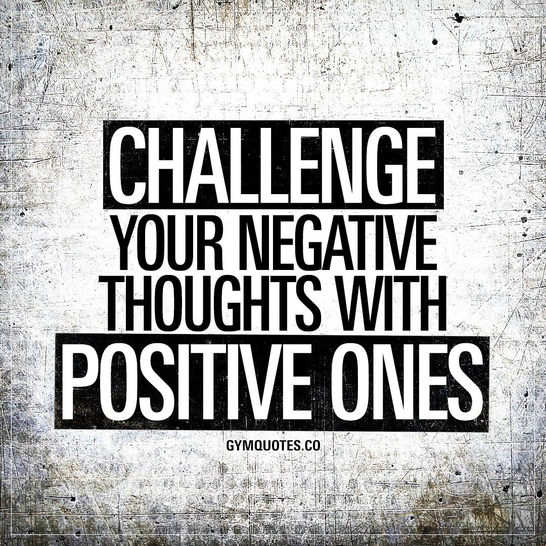 Challenge your negative thoughts with positive ones gym