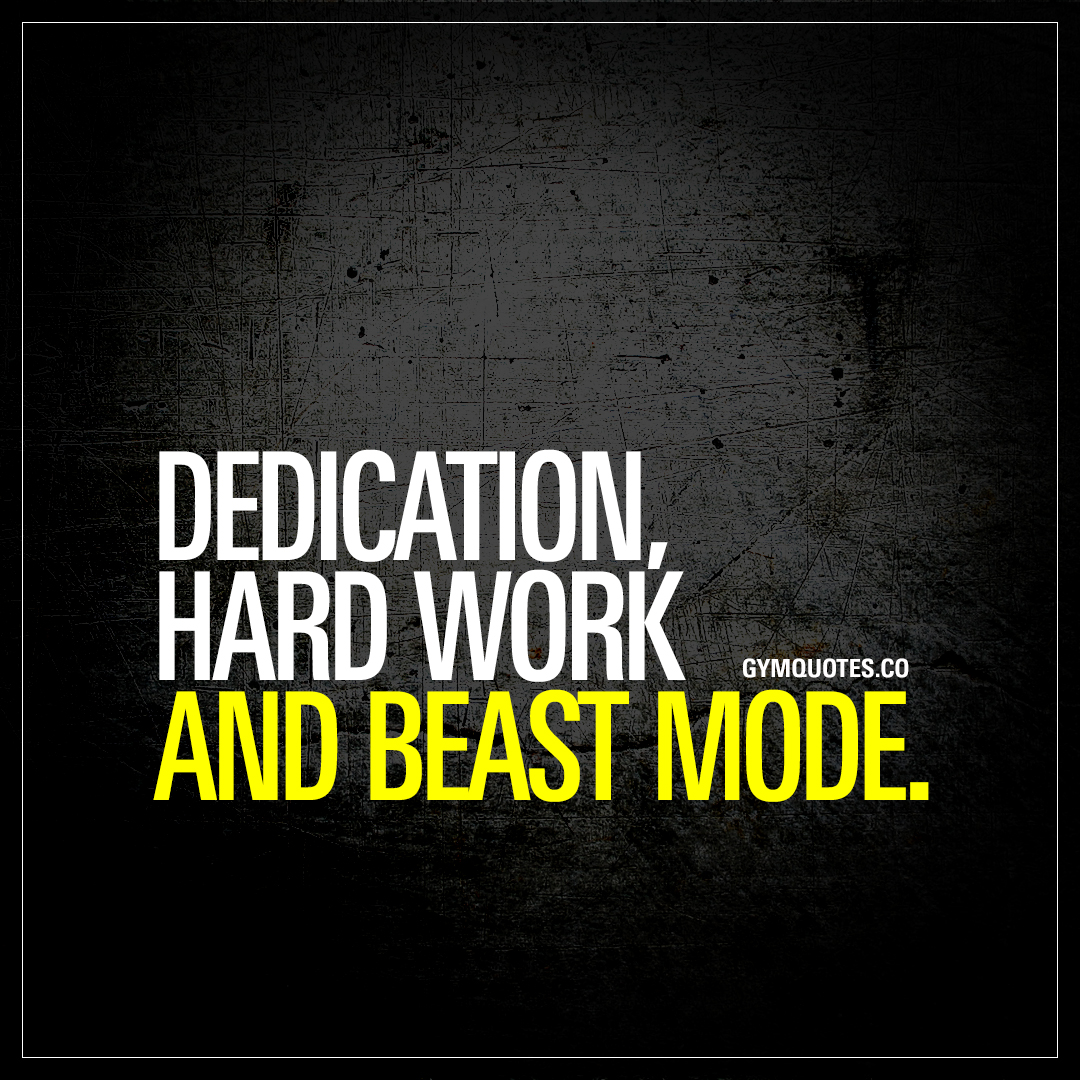 Quotes Hard Work Dedication Hard Work And Beast Mode  The Best Gym Quotes
