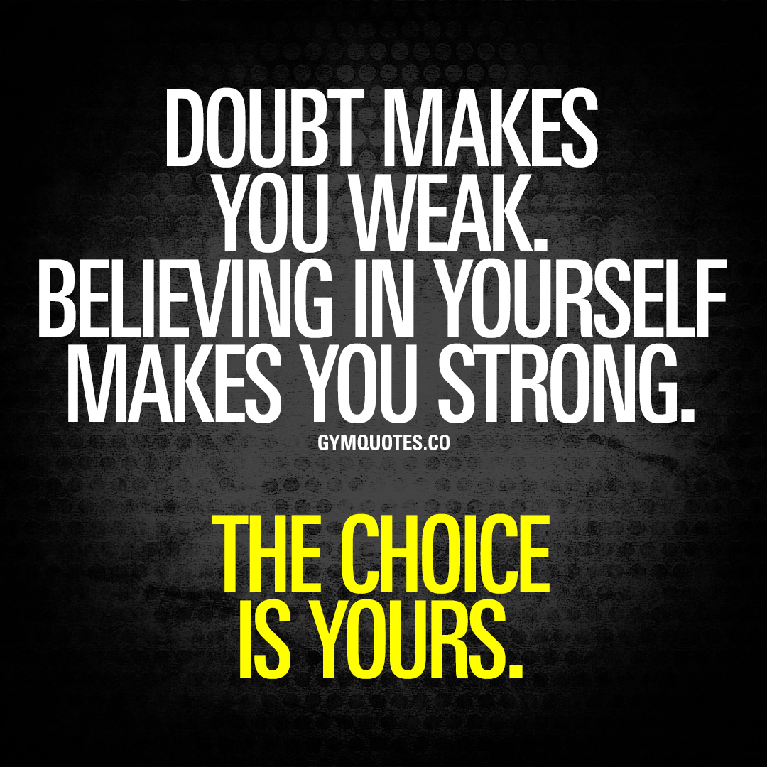 The Choice Quotes Doubt Makes You Weakbelieving In Yourself Makes You Strong.