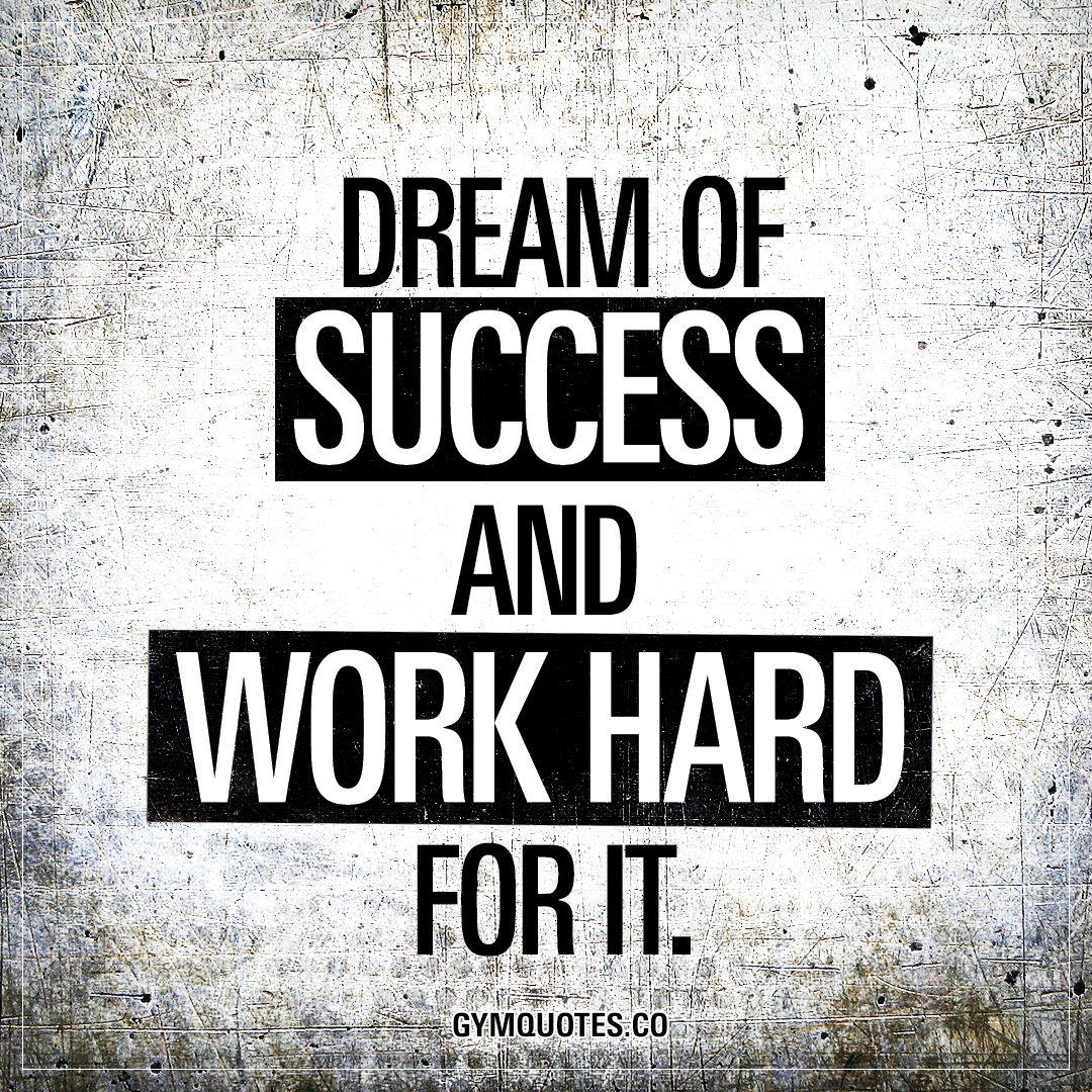 Motivational Quotes To Work: Dream Of Success And Work Hard For It