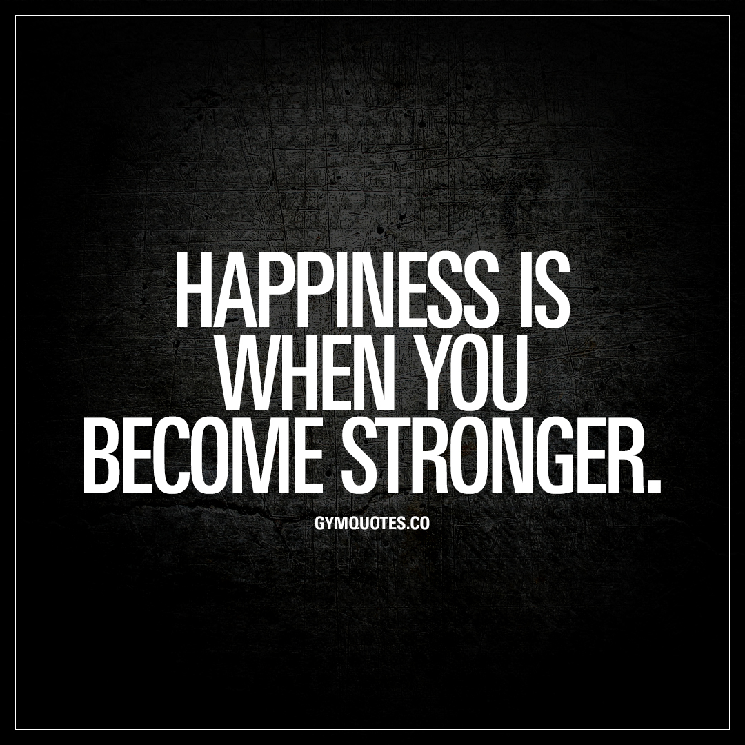 Stronger Quotes Happiness Is When You Become Stronger  Being Strong Gym Quotes