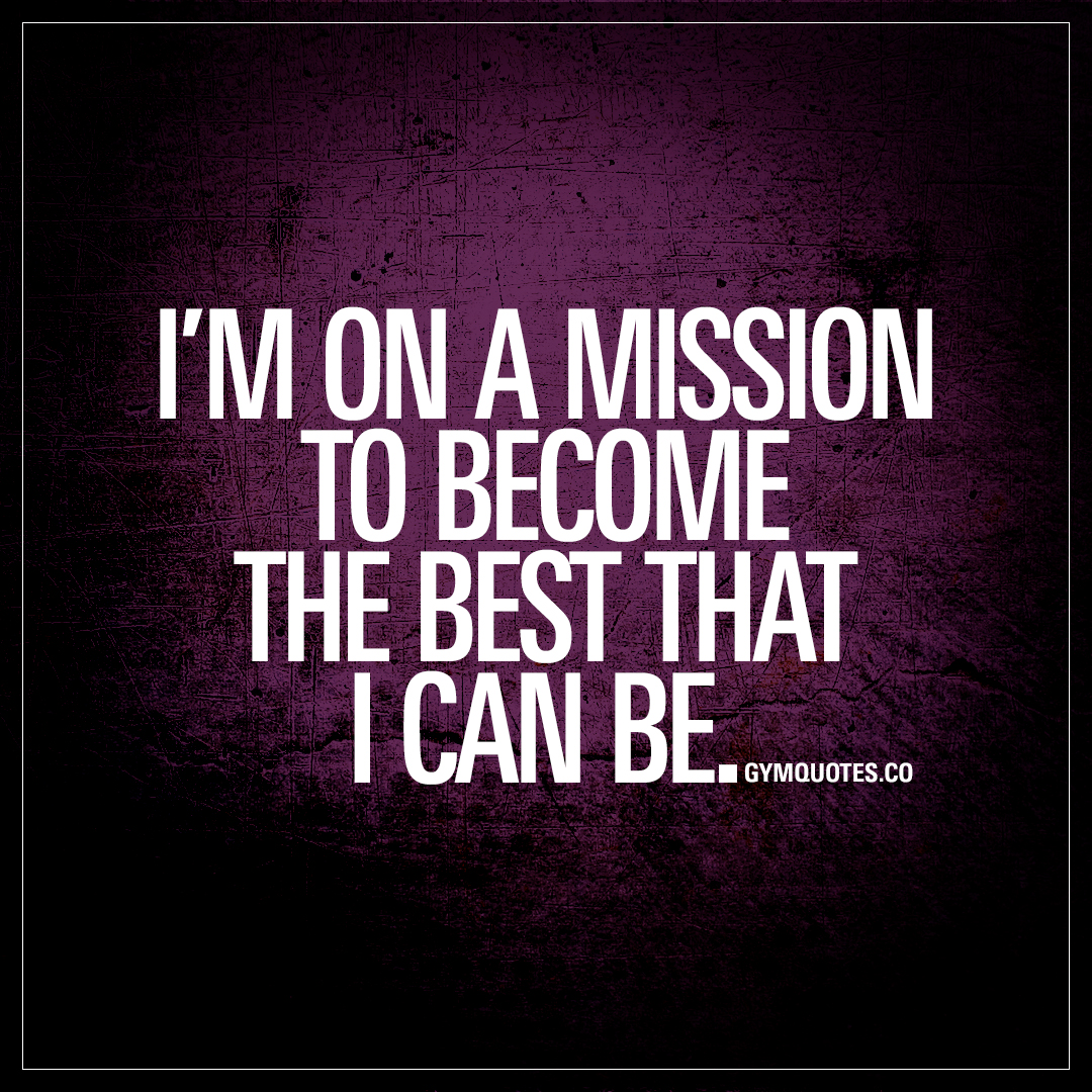 I'm on a mission to become the best that I can be | Gym motivation