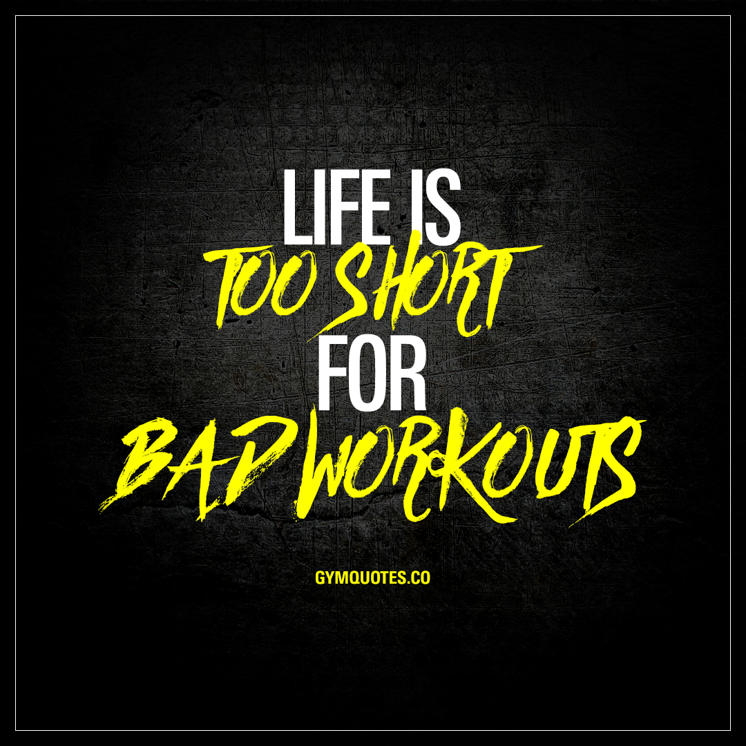 Short Quote About Life Life Is Too Short For Bad Workouts  Motivational Workout Quotes
