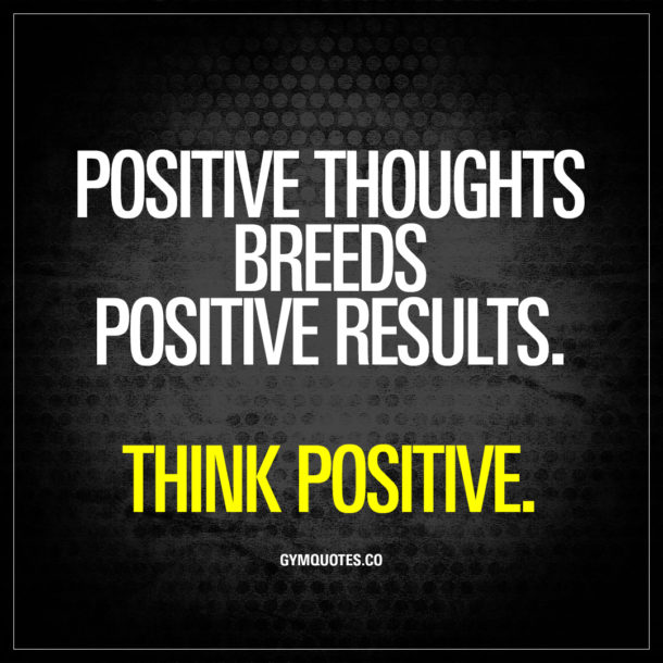 Think Positive Be Optimistic Quotes: Get Your Training Motivation And Inspiration