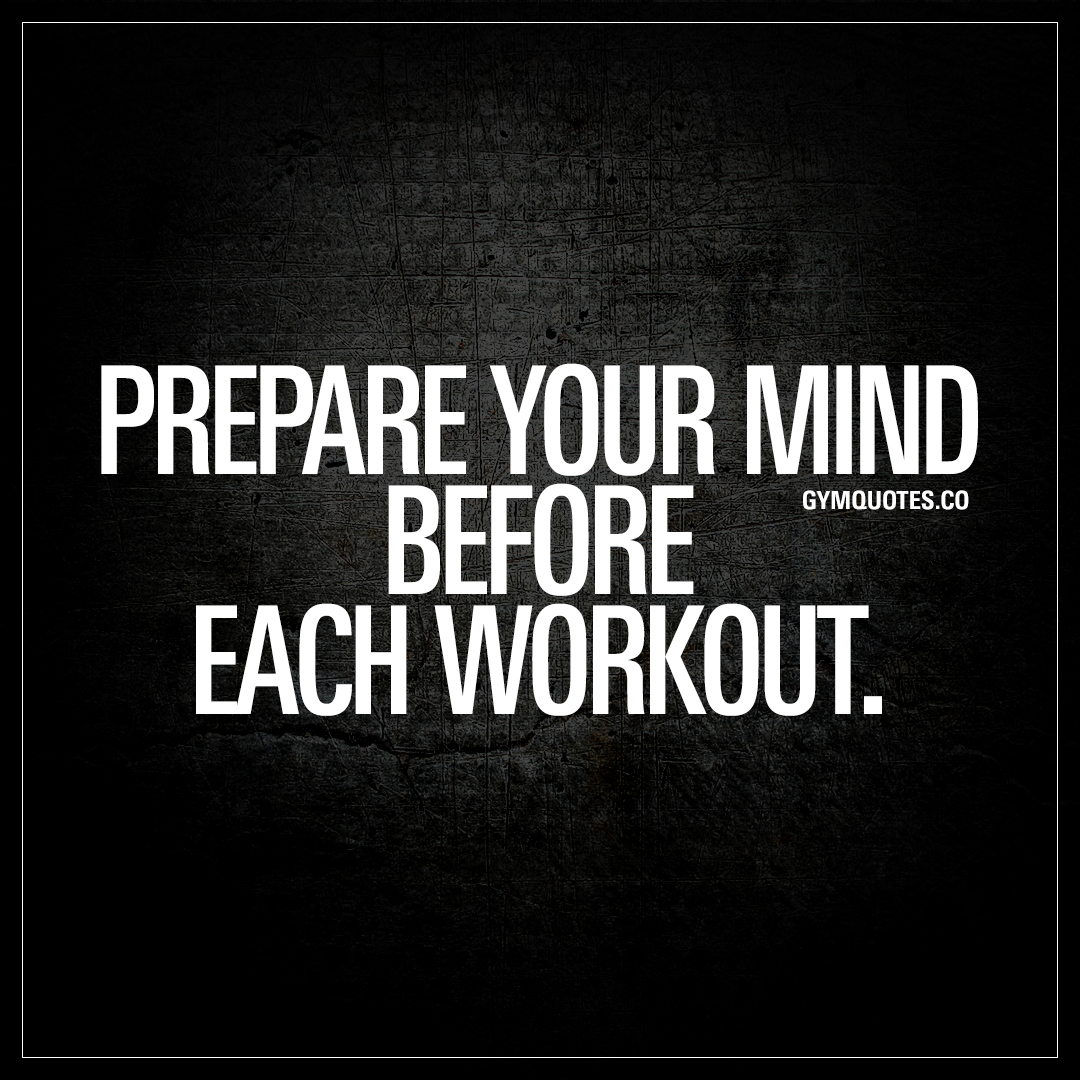 Prepare your mind before each workout and body gym