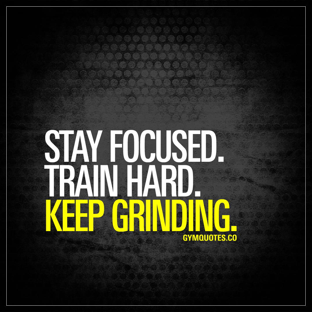 Stay Focused Quotes Stay Focusedtrain Hardkeep Grinding  Best Training Quotes