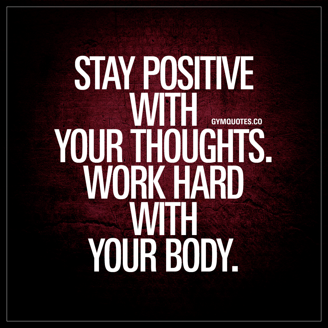 Quotes Positive Stay Positive With Your Thoughtswork Hard With Your Body  Gym