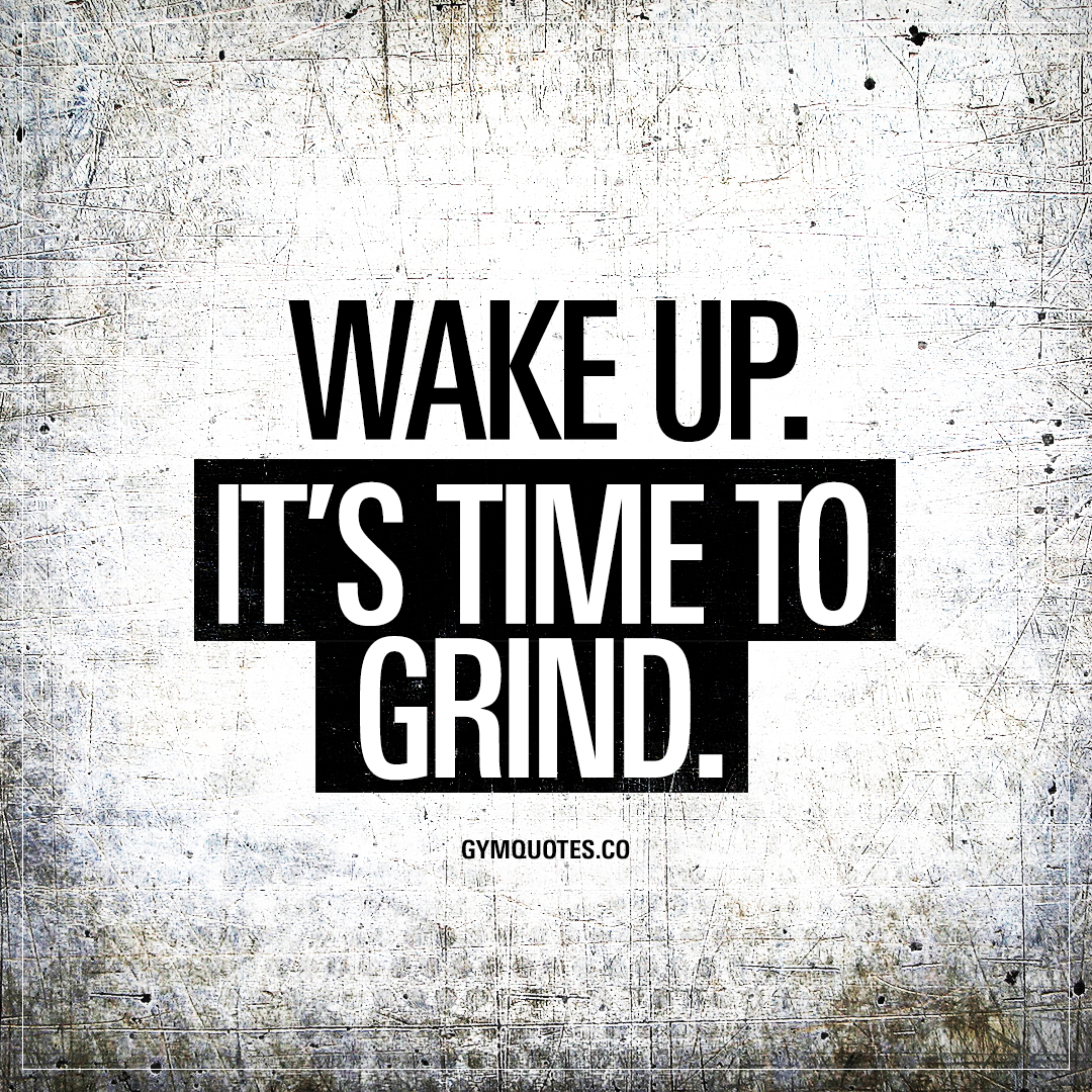 Grind Quotes Wake Upit's Time To Grind  The Best Workout And Gym Quotes