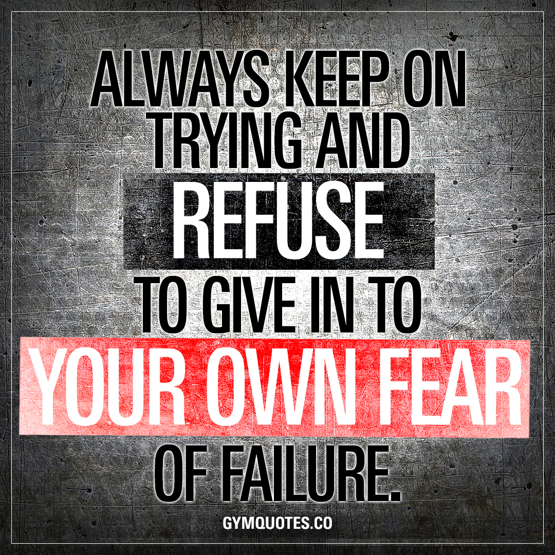 Inspirational Quotes About Failure: Always Keep On Trying And REFUSE To Give In To Your Own