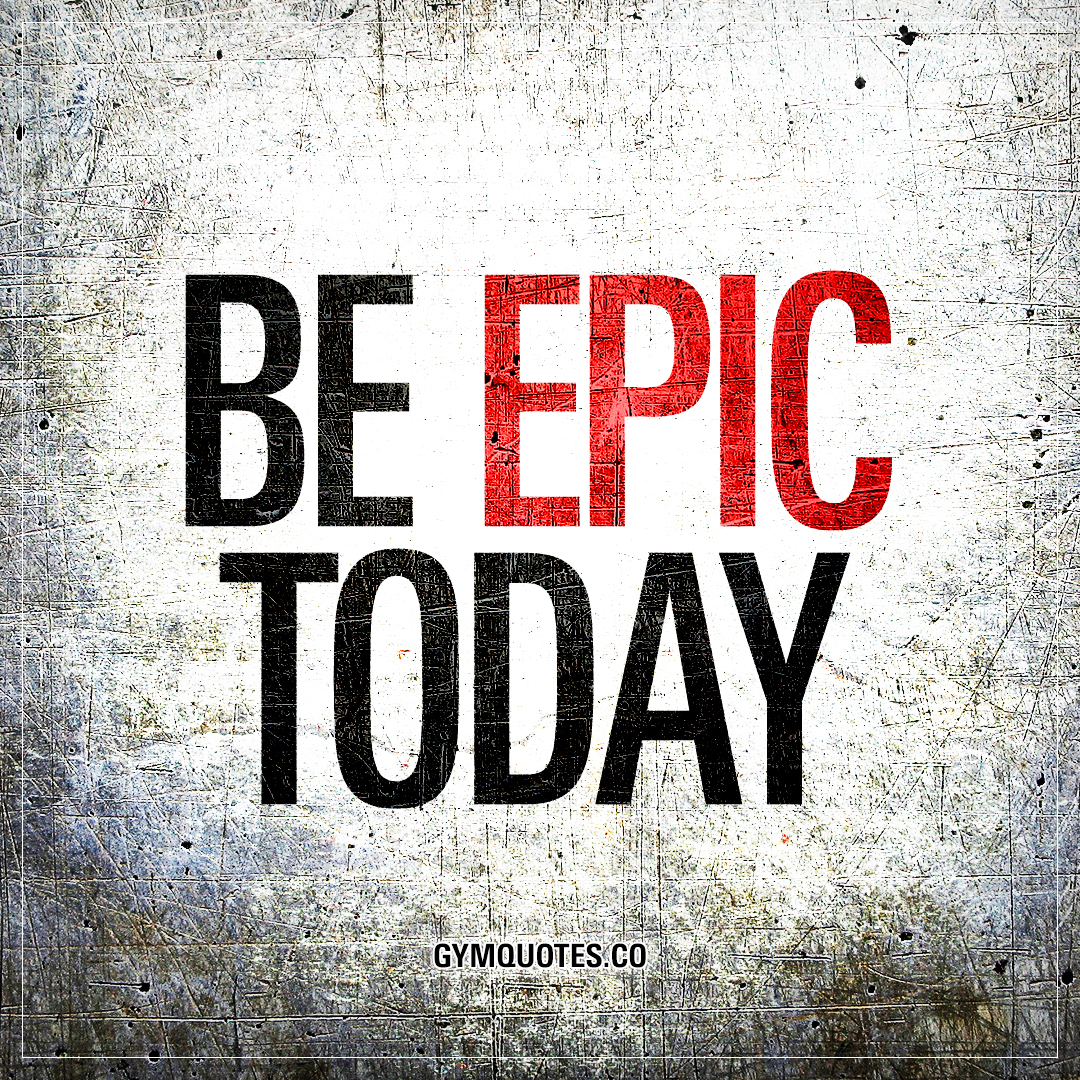 Positive Motivational Quotes: Enjoy This Be Epic Quote From Gym Quotes