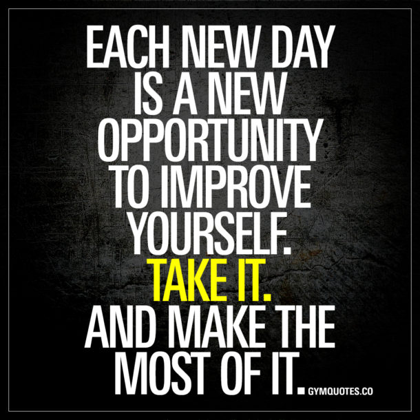 Each New Day Is A New Opportunity To Improve Yourself