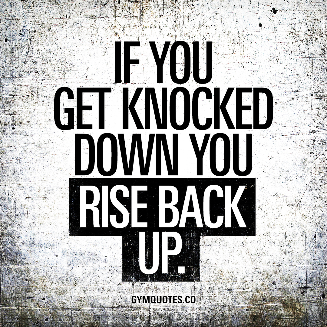 Who Got My Back Quotes: If You Get Knocked Down You Rise Back Up
