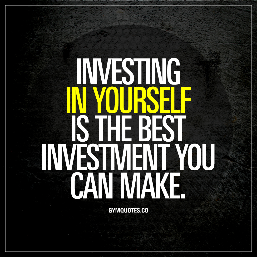 Inspirational Quotes Motivation: Investing In Yourself Is The Best Investment You Can Make
