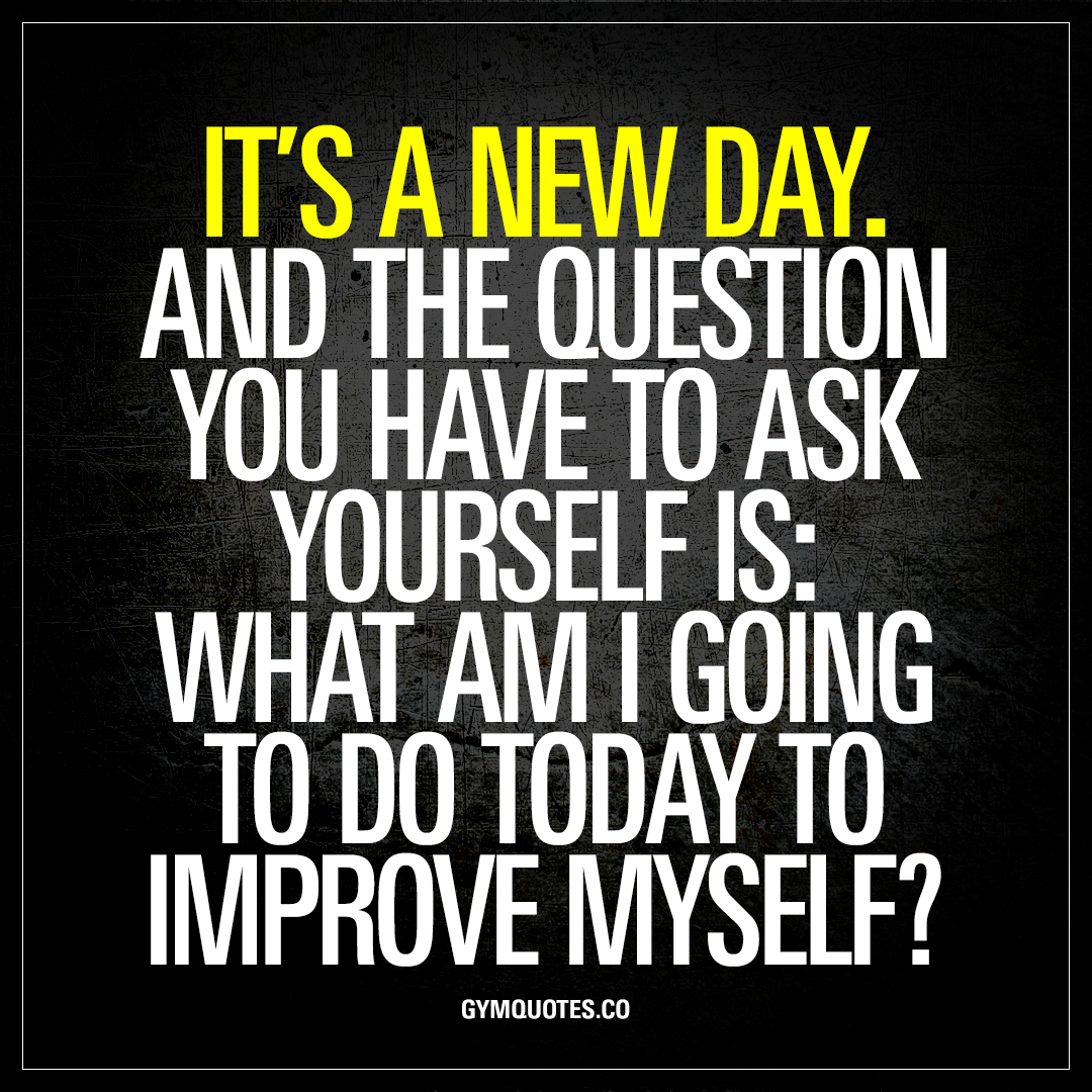 Day To Day Inspirational Quotes: It's A New Day. And The Question You Have To Ask Yourself