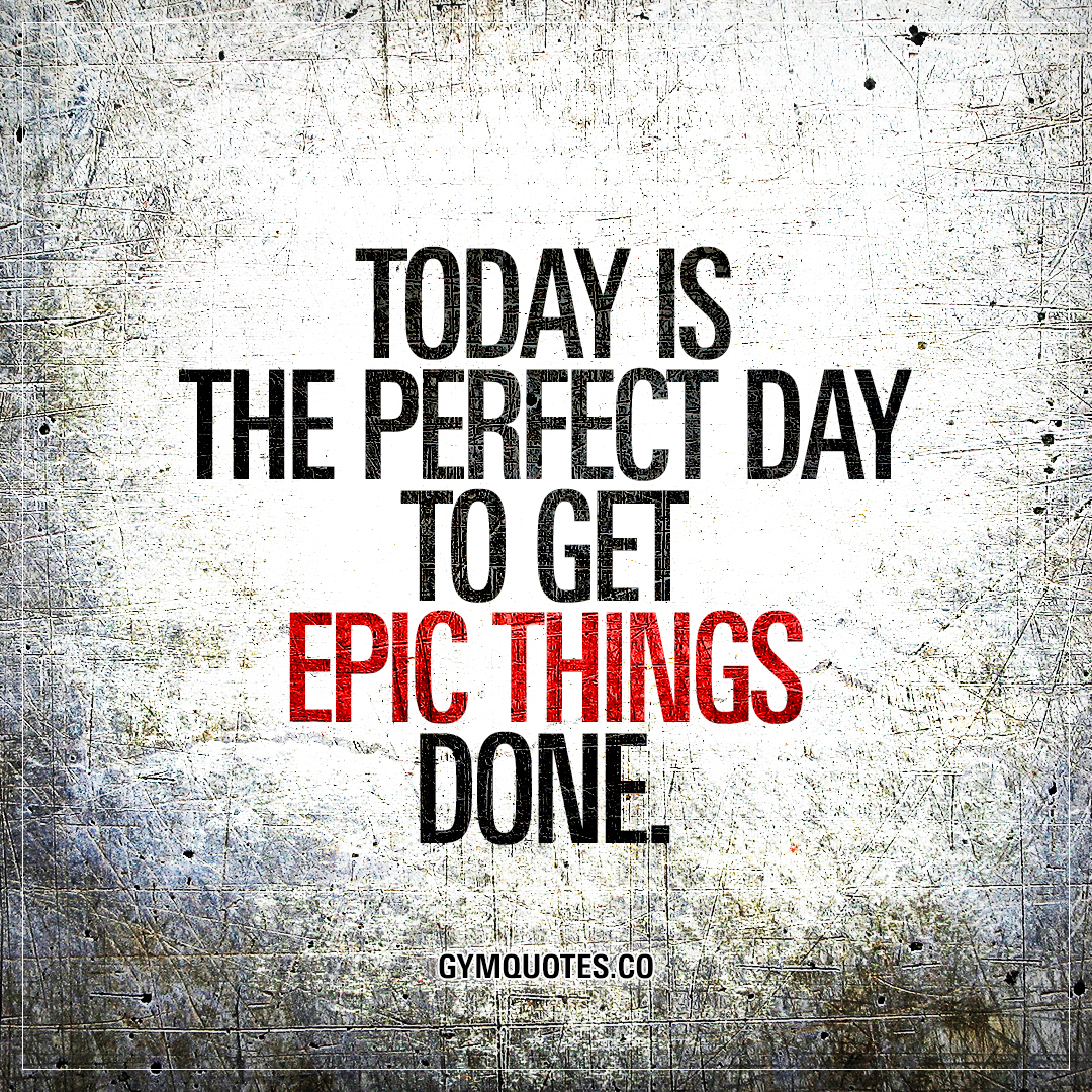Day To Day Inspirational Quotes: Today Is The Perfect Day To Get Epic Things Done