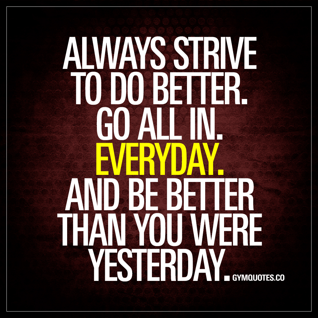 Always Strive To Improve Yourself To Become Better Today: Always Strive To Do Better. Go All In. Everyday
